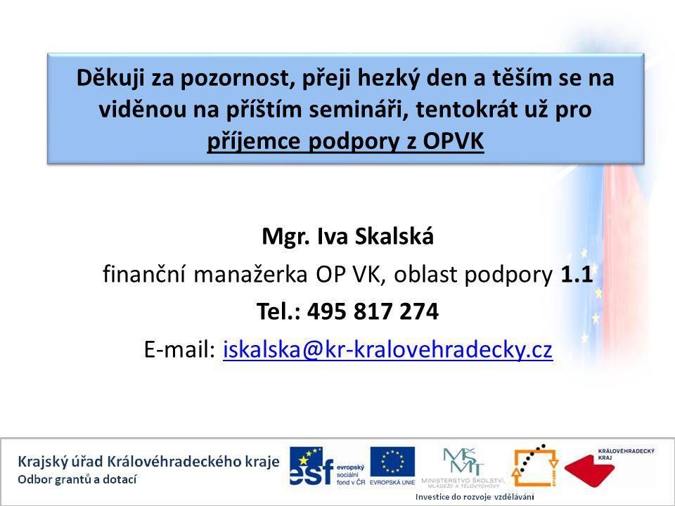 Děkuji za pozornost, přeji hezký den a těším se na viděnou na příštím semináři, tentokrát už pro příjemce podpory z OPVK Mgr.