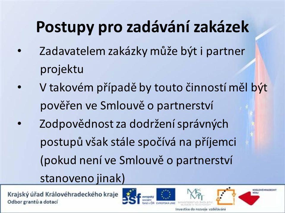 Postupy pro zadávání zakázek Zadavatelem zakázky může být i partner projektu V takovém případě by touto činností měl být pověřen ve Smlouvě o partnerství Zodpovědnost za dodržení správných postupů však stále spočívá na příjemci (pokud není ve Smlouvě o partnerství stanoveno jinak)