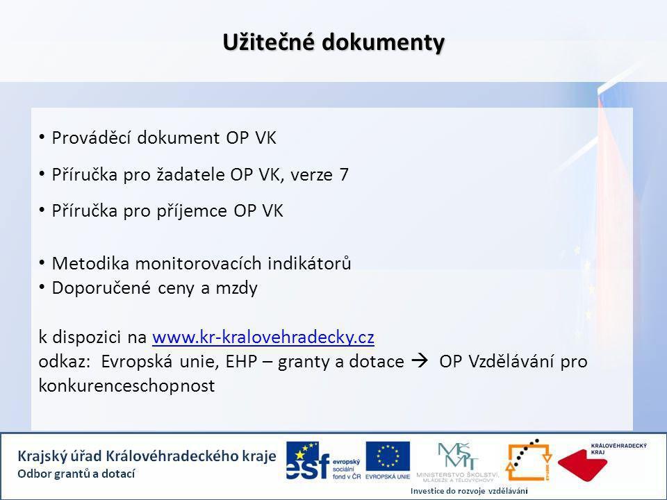 Užitečné dokumenty Prováděcí dokument OP VK Příručka pro žadatele OP VK, verze 7 Příručka pro příjemce OP VK Metodika monitorovacích indikátorů Doporučené ceny a mzdy k dispozici na www.kr-kralovehradecky.czwww.kr-kralovehradecky.cz odkaz: Evropská unie, EHP – granty a dotace  OP Vzdělávání pro konkurenceschopnost