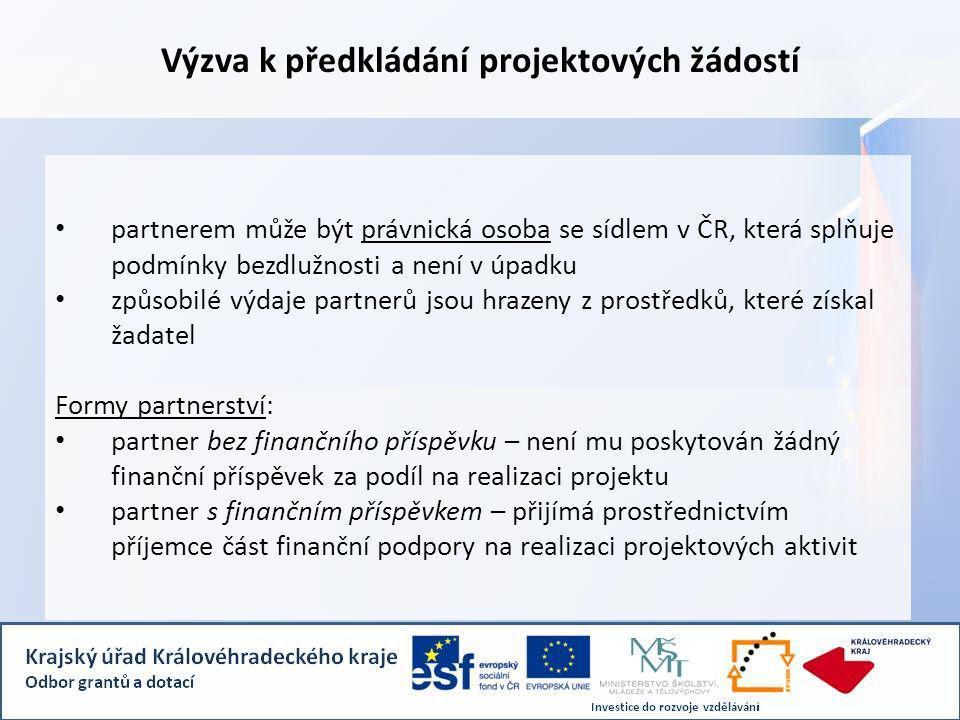 Výzva k předkládání projektových žádostí partnerem může být právnická osoba se sídlem v ČR, která splňuje podmínky bezdlužnosti a není v úpadku způsobilé výdaje partnerů jsou hrazeny z prostředků, které získal žadatel Formy partnerství: partner bez finančního příspěvku – není mu poskytován žádný finanční příspěvek za podíl na realizaci projektu partner s finančním příspěvkem – přijímá prostřednictvím příjemce část finanční podpory na realizaci projektových aktivit