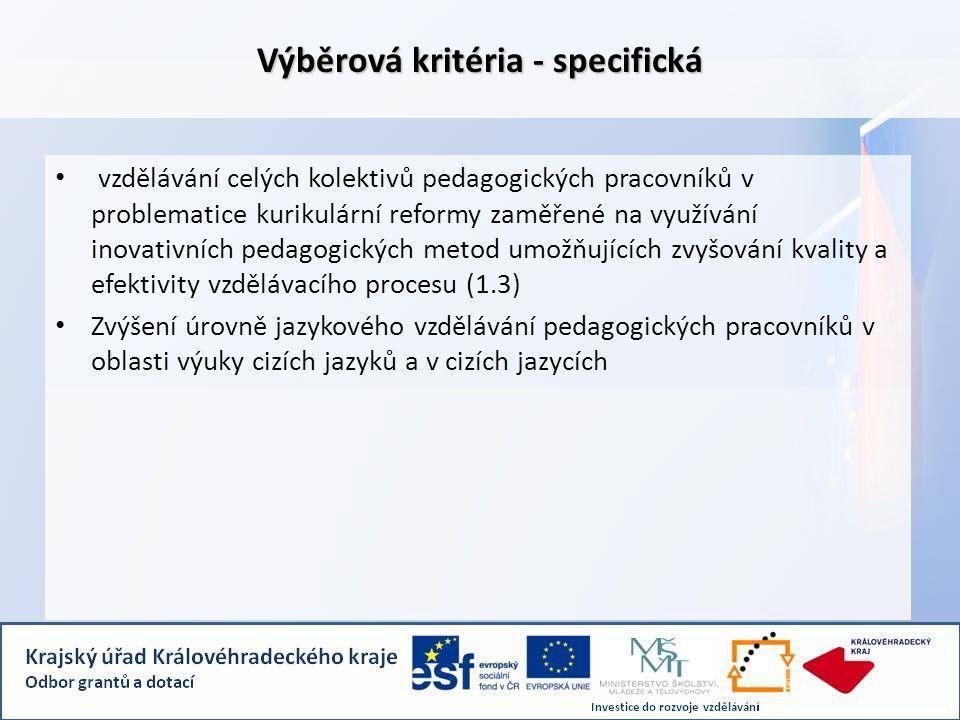 Výběrová kritéria - specifická vzdělávání celých kolektivů pedagogických pracovníků v problematice kurikulární reformy zaměřené na využívání inovativních pedagogických metod umožňujících zvyšování kvality a efektivity vzdělávacího procesu (1.3) Zvýšení úrovně jazykového vzdělávání pedagogických pracovníků v oblasti výuky cizích jazyků a v cizích jazycích