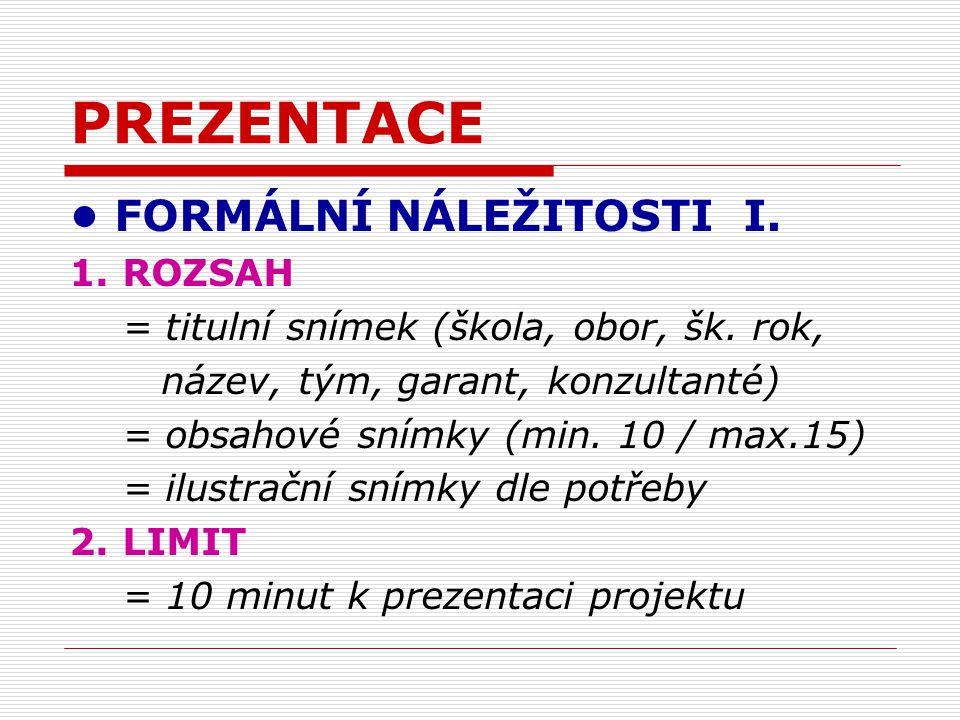 PREZENTACE FORMÁLNÍ NÁLEŽITOSTI I. 1. ROZSAH = titulní snímek (škola, obor, šk.