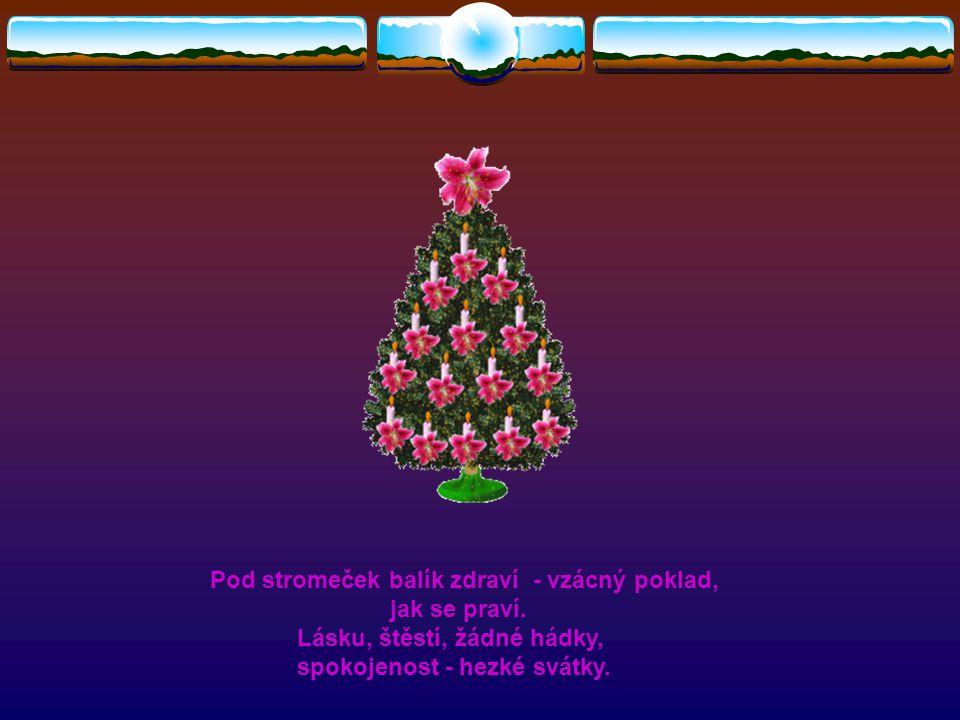 V krbu oheň plápolá, jehličí pokojem voní, přichází vánoční nálada, zvoneček nádherně zvoní.