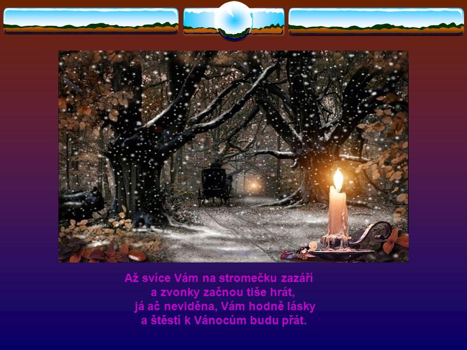 Pod stromeček balík zdraví - vzácný poklad, jak se praví. Lásku, štěstí, žádné hádky, spokojenost - hezké svátky.