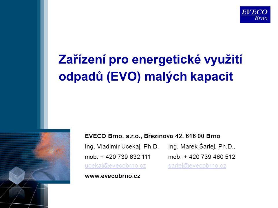 Zařízení pro energetické využití odpadů (EVO) malých kapacit EVECO Brno, s.r.o., Březinova 42, 616 00 Brno Ing. Vladimír Ucekaj, Ph.D.Ing. Marek Šarle