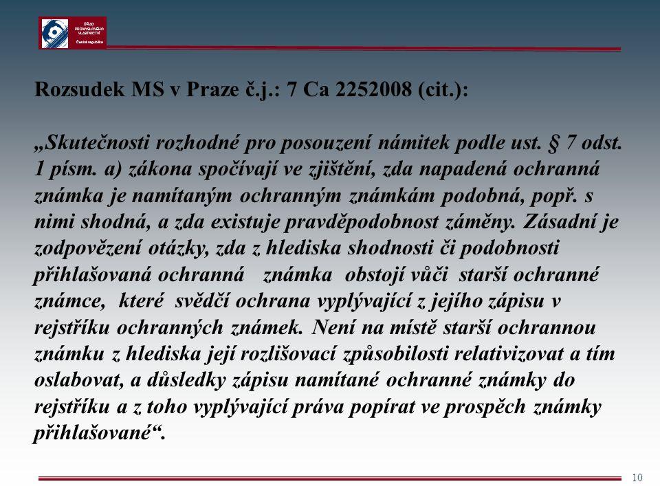 """ÚŘAD PRŮMYSLOVÉHO VLASTNICTVÍ Česká republika 10 Rozsudek MS v Praze č.j.: 7 Ca 2252008 (cit.): """"Skutečnosti rozhodné pro posouzení námitek podle ust."""