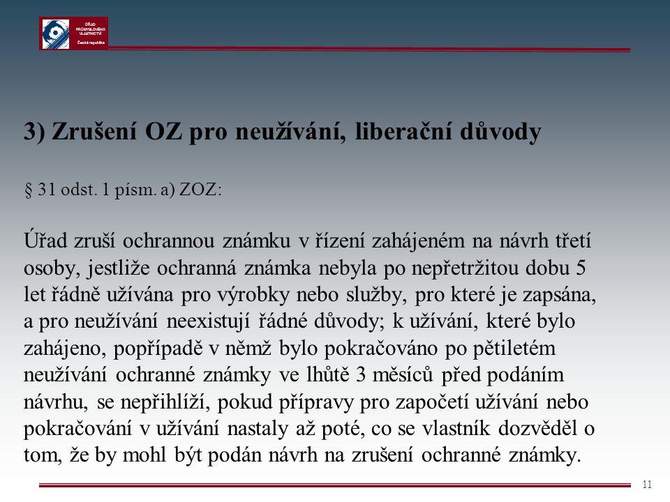 ÚŘAD PRŮMYSLOVÉHO VLASTNICTVÍ Česká republika 11 3). Zrušení OZ pro neužívání, liberační důvody 3) Zrušení OZ pro neužívání, liberační důvody § 31 ods