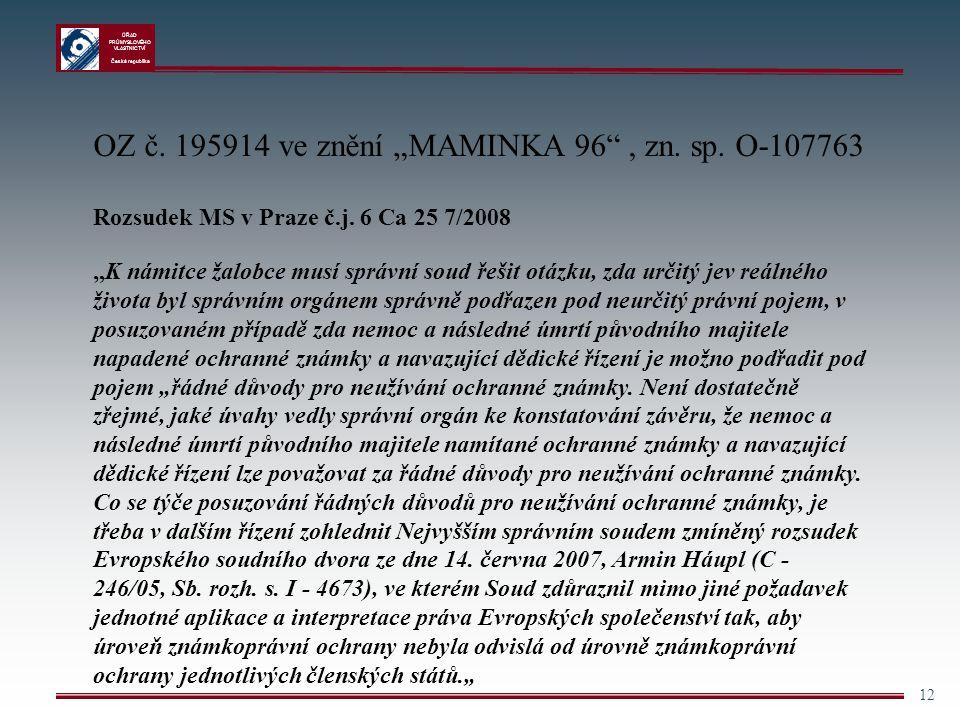 """ÚŘAD PRŮMYSLOVÉHO VLASTNICTVÍ Česká republika 12 OZ č. 195914 ve znění """"MAMINKA 96"""", zn. sp. O-107763 Rozsudek MS v Praze č.j. 6 Ca 25 7/2008 """"K námit"""