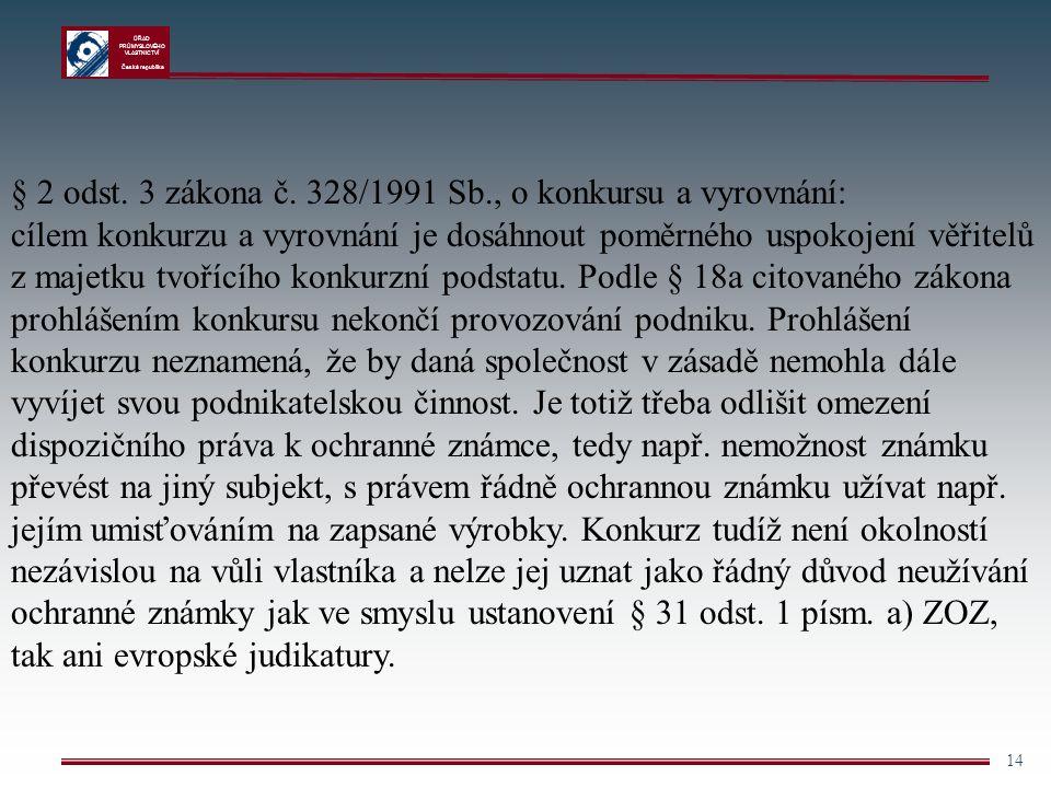 ÚŘAD PRŮMYSLOVÉHO VLASTNICTVÍ Česká republika 14 § 2 odst. 3 zákona č. 328/1991 Sb., o konkursu a vyrovnání: cílem konkurzu a vyrovnání je dosáhnout p