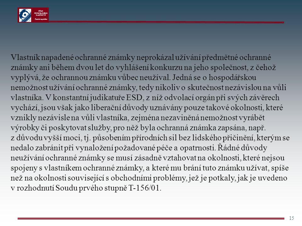 ÚŘAD PRŮMYSLOVÉHO VLASTNICTVÍ Česká republika 15 Vlastník napadené ochranné známky neprokázal užívání předmětné ochranné známky ani během dvou let do