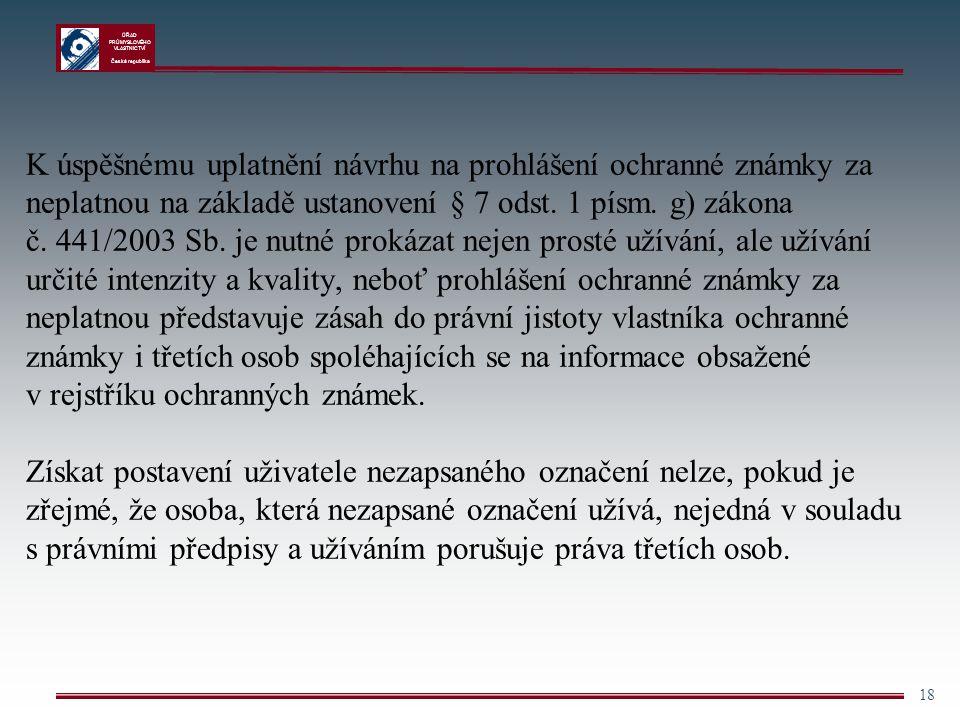 ÚŘAD PRŮMYSLOVÉHO VLASTNICTVÍ Česká republika 18 K úspěšnému uplatnění návrhu na prohlášení ochranné známky za neplatnou na základě ustanovení § 7 ods