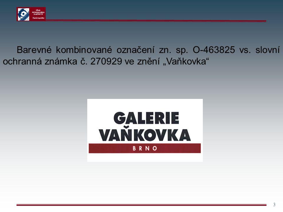 """ÚŘAD PRŮMYSLOVÉHO VLASTNICTVÍ Česká republika 3 Barevné kombinované označení zn. sp. O-463825 vs. slovní ochranná známka č. 270929 ve znění """"Vaňkovka"""""""