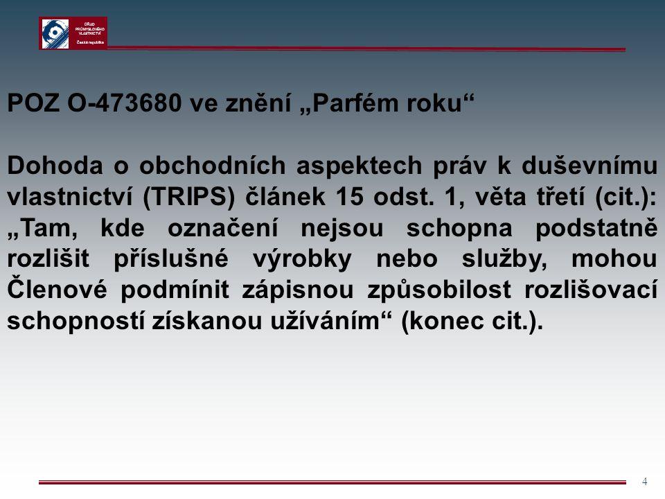 """ÚŘAD PRŮMYSLOVÉHO VLASTNICTVÍ Česká republika 4 POZ O-473680 ve znění """"Parfém roku"""" Dohoda o obchodních aspektech práv k duševnímu vlastnictví (TRIPS)"""
