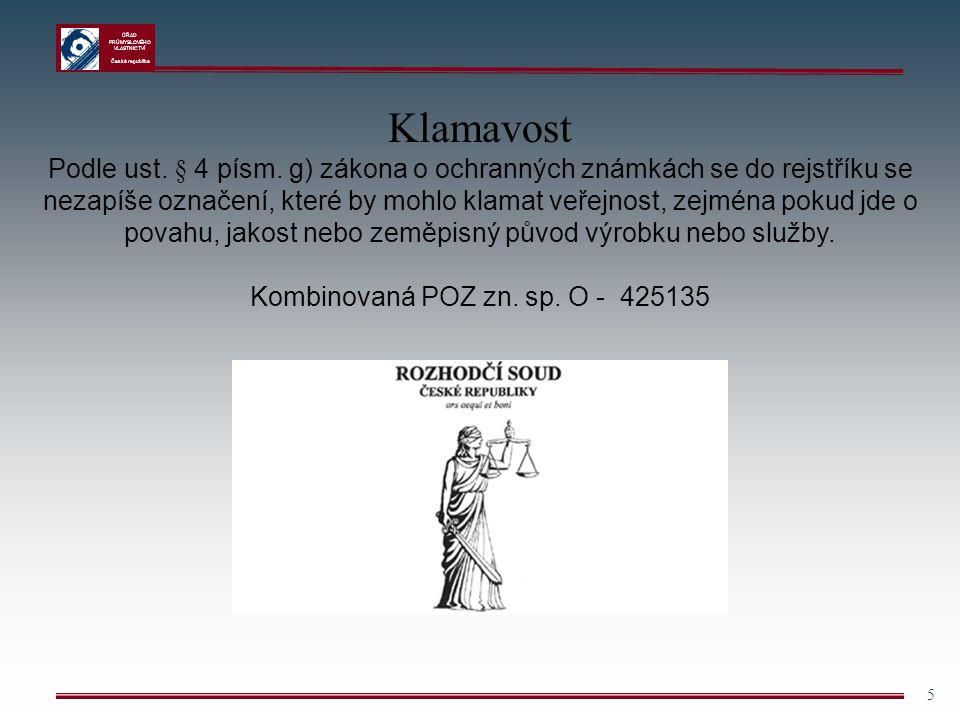 ÚŘAD PRŮMYSLOVÉHO VLASTNICTVÍ Česká republika 5 Klamavost Podle ust. § 4 písm. g) zákona o ochranných známkách se do rejstříku se nezapíše označení, k