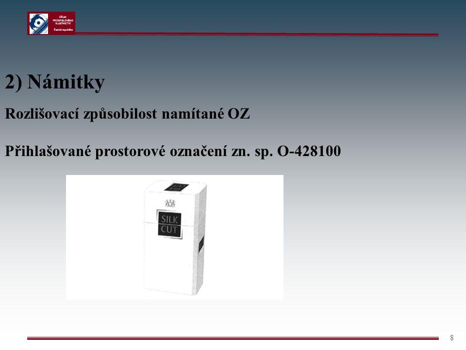 ÚŘAD PRŮMYSLOVÉHO VLASTNICTVÍ Česká republika 8 2) Námitky Rozlišovací způsobilost namítané OZ Přihlašované prostorové označení zn. sp. O-428100