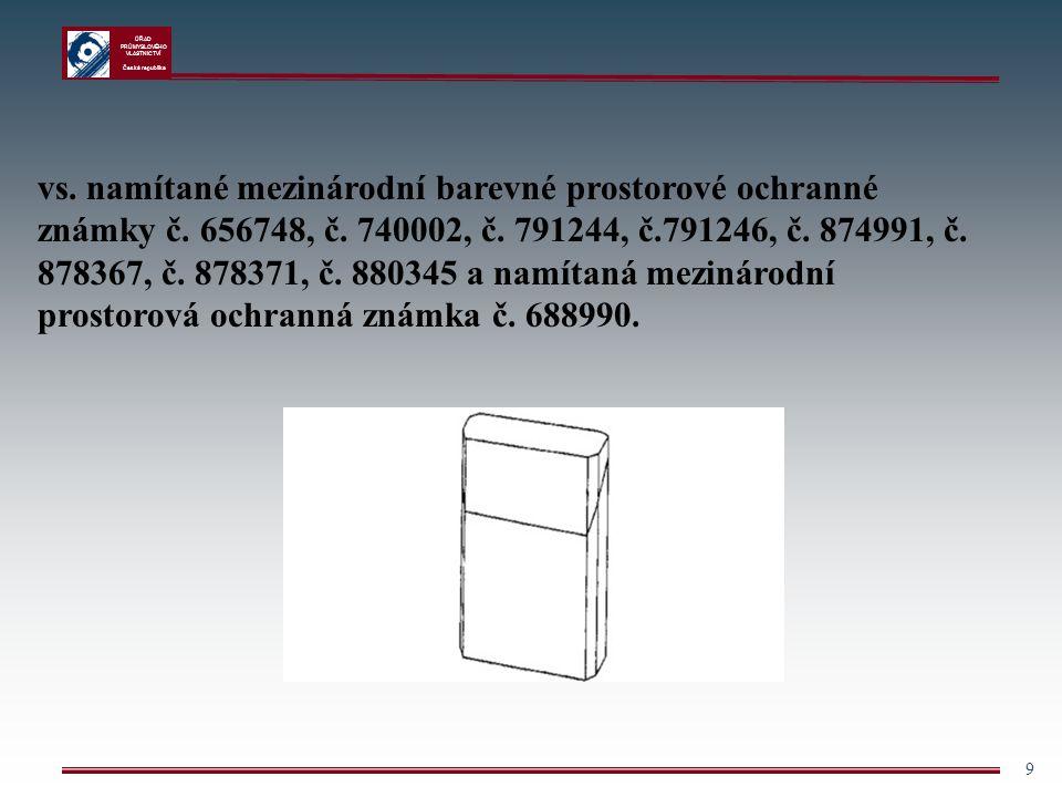 ÚŘAD PRŮMYSLOVÉHO VLASTNICTVÍ Česká republika 9 vs. namítané mezinárodní barevné prostorové ochranné známky č. 656748, č. 740002, č. 791244, č.791246,