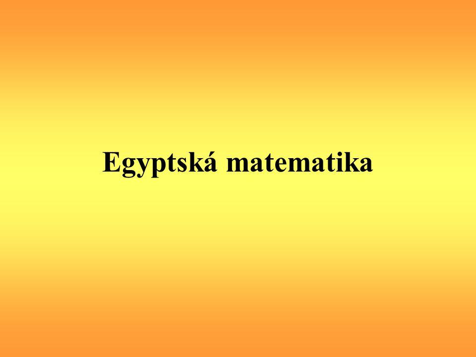 Většina znalostí o Egyptské matematice pramení ze dvou matematických papyrů: Rhindův papyrus (Ahmesův papyrus) - obsahuje 84 problémů a jejich řešení.