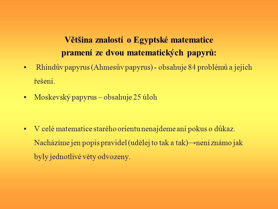 Egypťané se snažili o převedení násobení na opakované sčítání: Př.: Násobení 13: Nejprve číslo které násobíme 13-ti vynásobíme 2, pak 4 a pak 8.