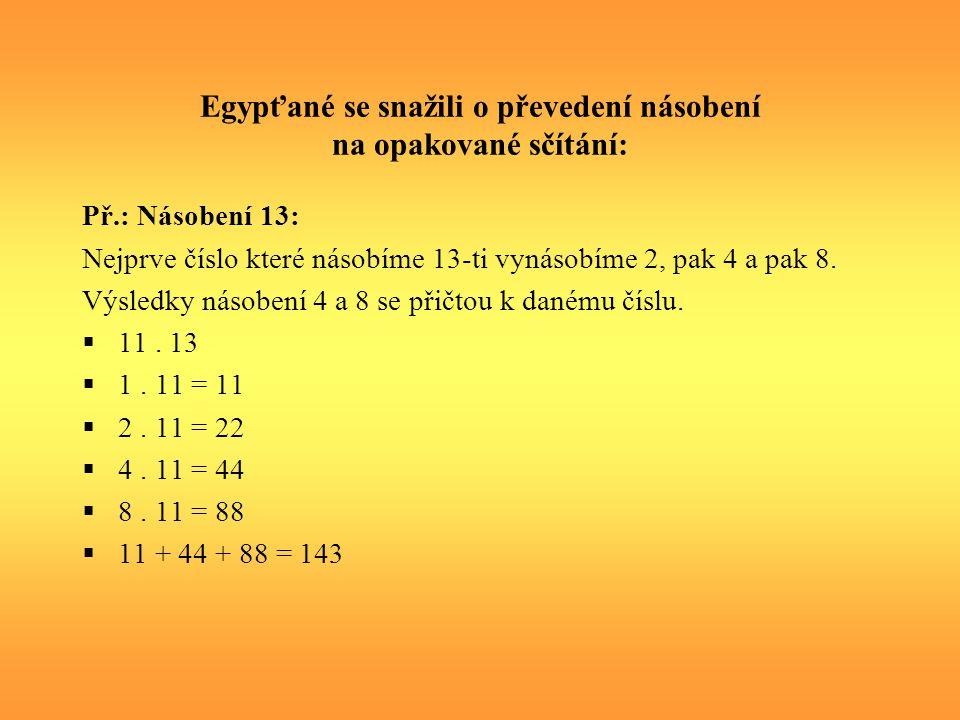 Většina problémů nepřekročila složitost lineární rovnice o jedné neznámé: Př.: typický problém (č.