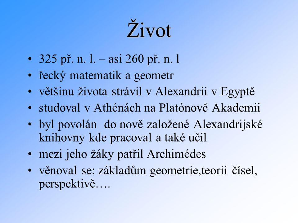 325 př. n. l. – asi 260 př. n. l řecký matematik a geometr většinu života strávil v Alexandrii v Egyptě studoval v Athénách na Platónově Akademii byl