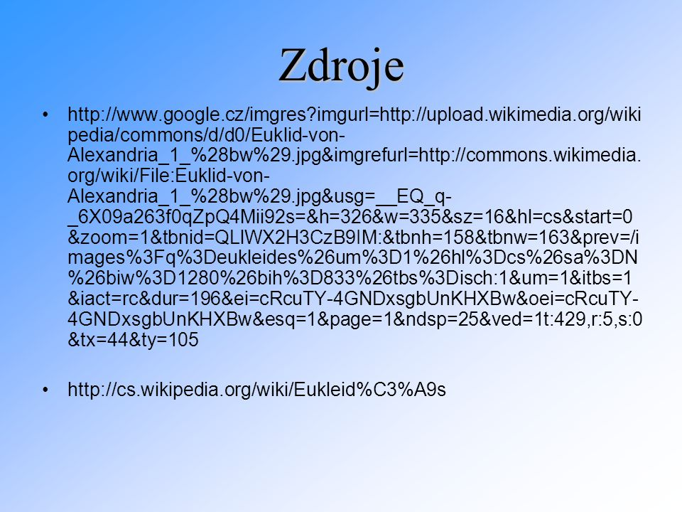 http://www.google.cz/imgres?imgurl=http://upload.wikimedia.org/wiki pedia/commons/d/d0/Euklid-von- Alexandria_1_%28bw%29.jpg&imgrefurl=http://commons.