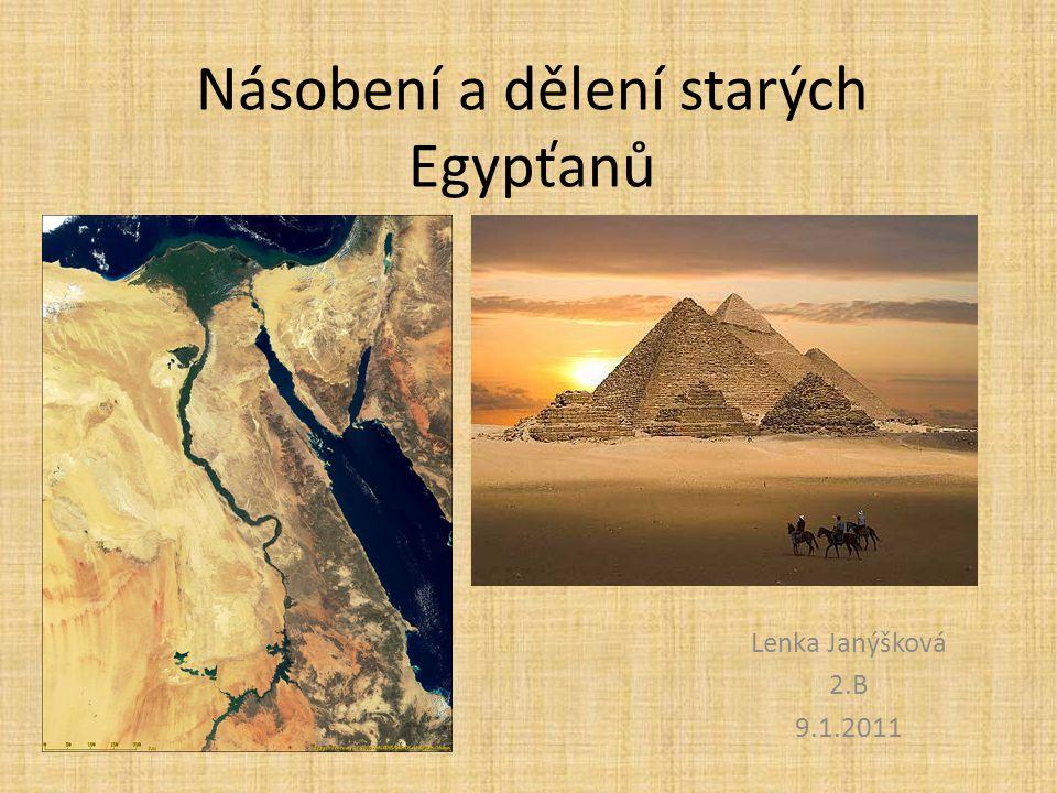Násobení a dělení starých Egypťanů Lenka Janýšková 2.B 9.1.2011