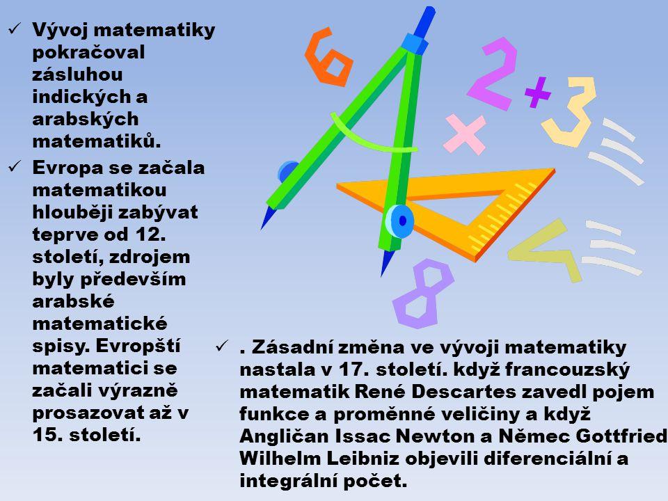 Vývoj matematiky pokračoval zásluhou indických a arabských matematiků. Evropa se začala matematikou hlouběji zabývat teprve od 12. století, zdrojem by
