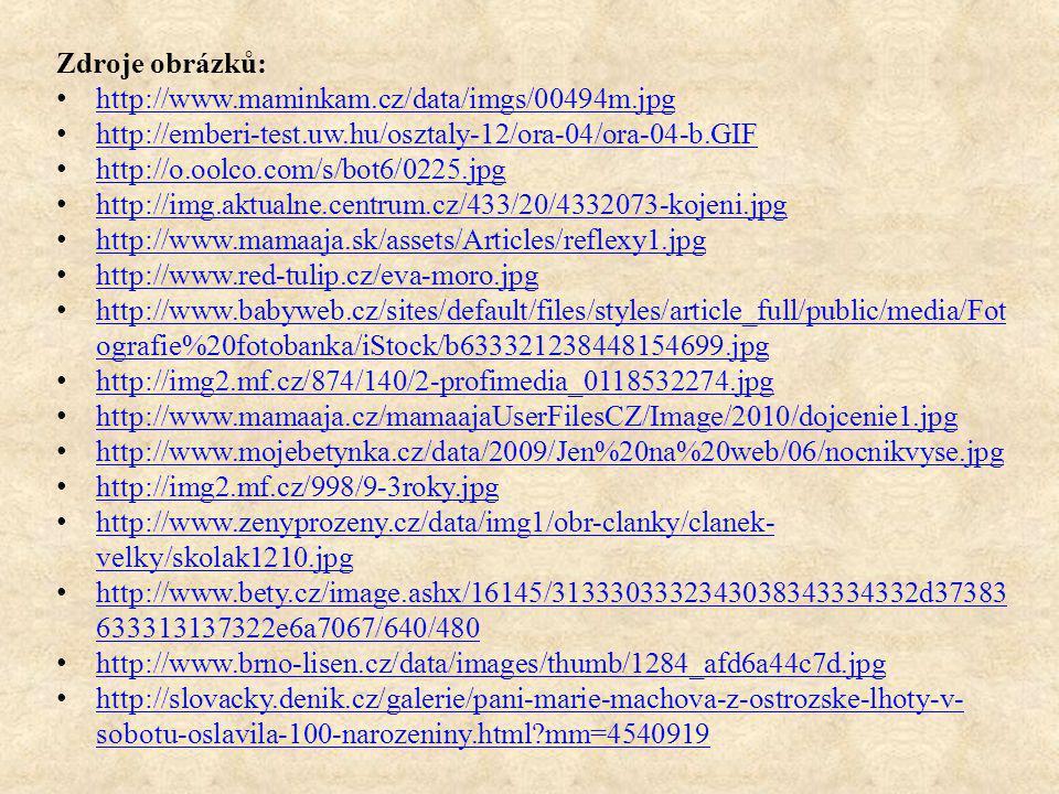 Zdroje obrázků: http://www.maminkam.cz/data/imgs/00494m.jpg http://emberi-test.uw.hu/osztaly-12/ora-04/ora-04-b.GIF http://o.oolco.com/s/bot6/0225.jpg