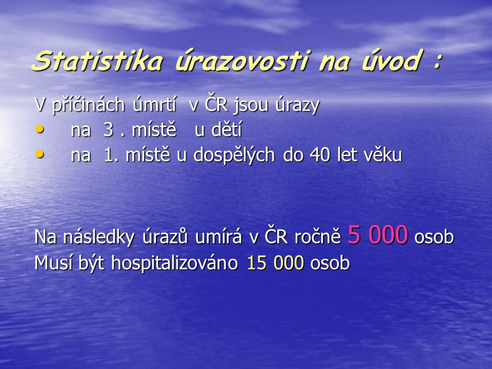 Statistika úrazovosti na úvod : V příčinách úmrtí v ČR jsou úrazy na 3. místě u dětí na 3. místě u dětí na 1. místě u dospělých do 40 let věku na 1. m