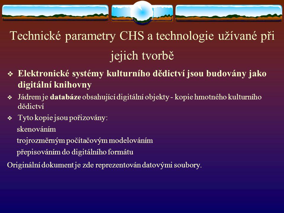 Technické parametry CHS a technologie užívané při jejich tvorbě  Elektronické systémy kulturního dědictví jsou budovány jako digitální knihovny  Jád