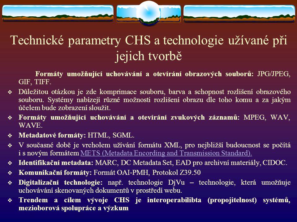 Technické parametry CHS a technologie užívané při jejich tvorbě Formáty umožňující uchovávání a otevírání obrazových souborů: JPG/JPEG, GIF, TIFF.  D