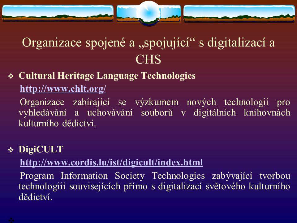 """Organizace spojené a """"spojující"""" s digitalizací a CHS  Cultural Heritage Language Technologies http://www.chlt.org/ Organizace zabírající se výzkumem"""
