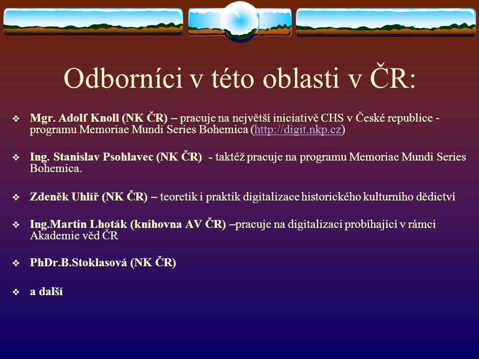 Odborníci v této oblasti v ČR:  Mgr. Adolf Knoll (NK ČR) – pracuje na největší iniciativě CHS v České republice - programu Memoriae Mundi Series Bohe