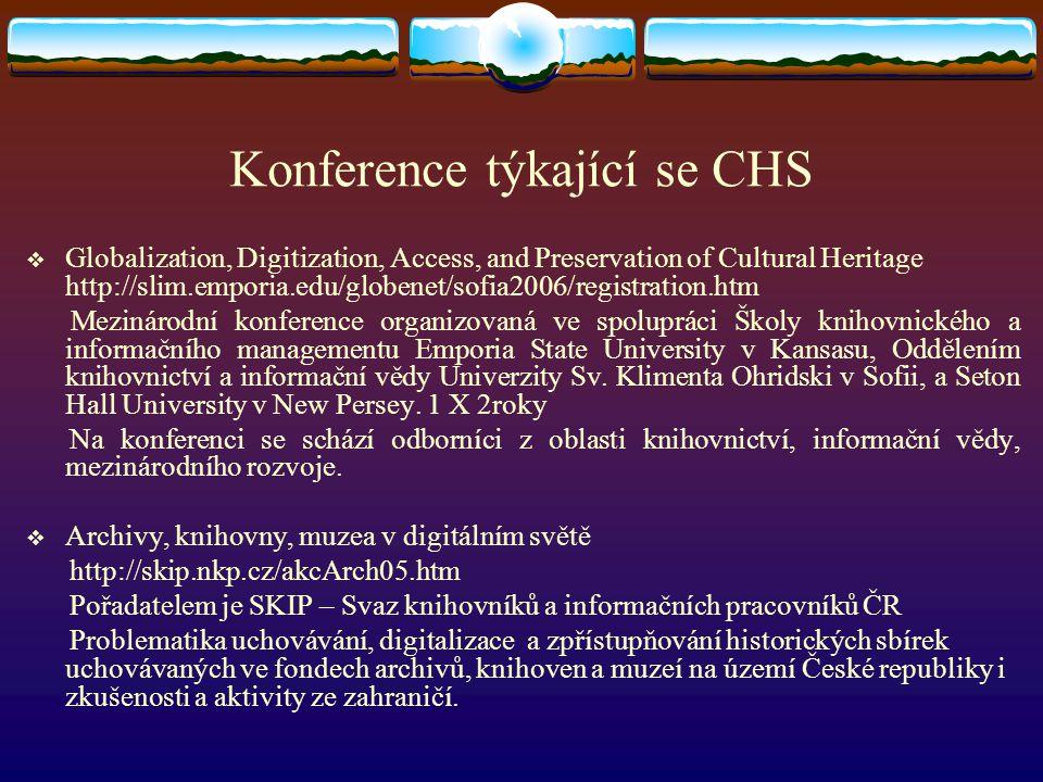 Konference týkající se CHS  Globalization, Digitization, Access, and Preservation of Cultural Heritage http://slim.emporia.edu/globenet/sofia2006/reg