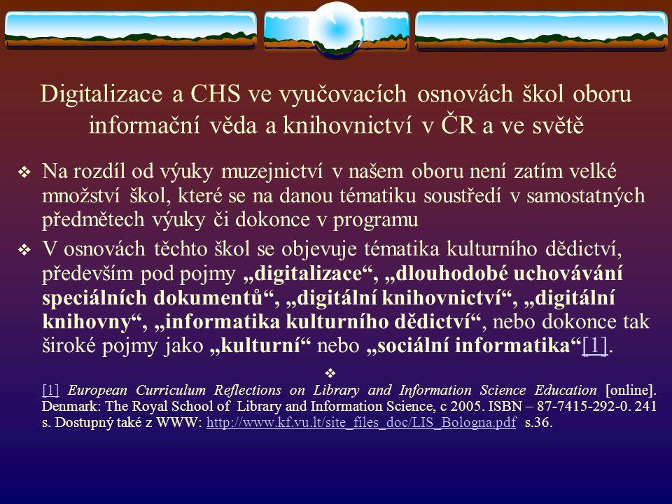 Digitalizace a CHS ve vyučovacích osnovách škol oboru informační věda a knihovnictví v ČR a ve světě  Na rozdíl od výuky muzejnictví v našem oboru ne