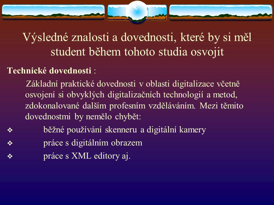 Výsledné znalosti a dovednosti, které by si měl student během tohoto studia osvojit Technické dovednosti : Základní praktické dovednosti v oblasti dig