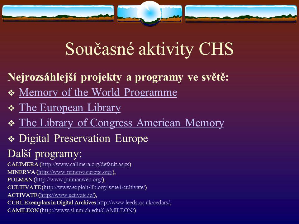 Současné aktivity CHS Nejrozsáhlejší projekty a programy ve světě:  Memory of the World Programme Memory of the World Programme  The European Librar