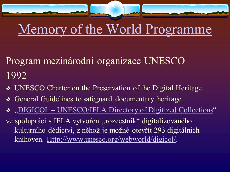Memory of the World Programme Program mezinárodní organizace UNESCO 1992  UNESCO Charter on the Preservation of the Digital Heritage  General Guidel