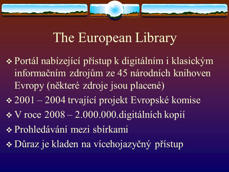 The European Library  Portál nabízející přístup k digitálním i klasickým informačním zdrojům ze 45 národních knihoven Evropy (některé zdroje jsou pla