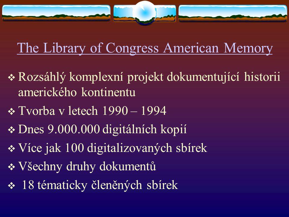 The Library of Congress American Memory  Rozsáhlý komplexní projekt dokumentující historii amerického kontinentu  Tvorba v letech 1990 – 1994  Dnes