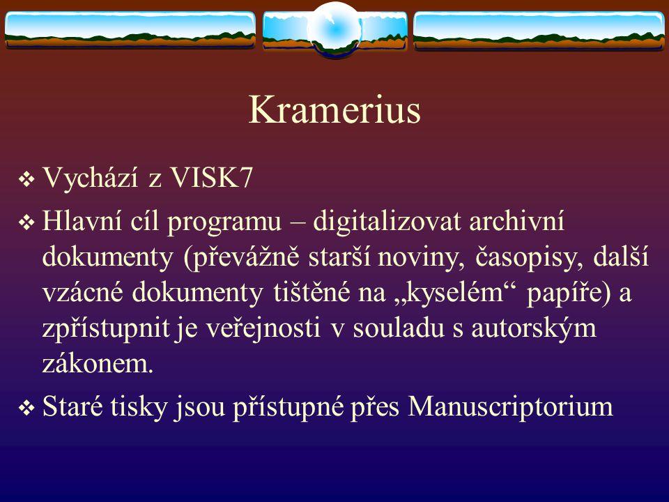 Kramerius  Vychází z VISK7  Hlavní cíl programu – digitalizovat archivní dokumenty (převážně starší noviny, časopisy, další vzácné dokumenty tištěné