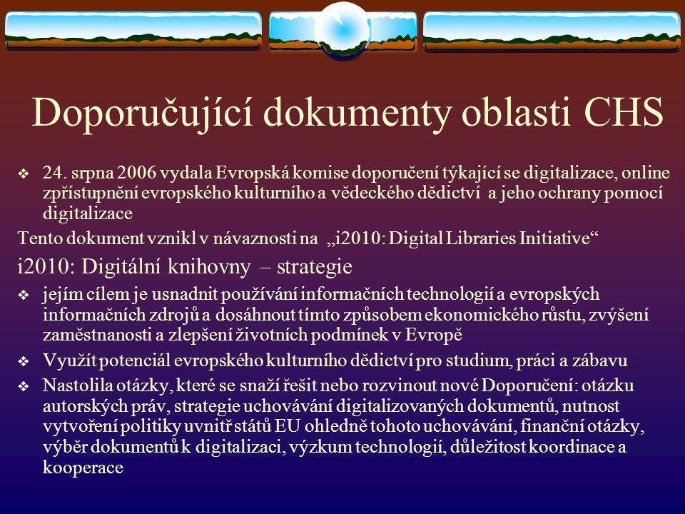 Doporučující dokumenty oblasti CHS  24. srpna 2006 vydala Evropská komise doporučení týkající se digitalizace, online zpřístupnění evropského kulturn