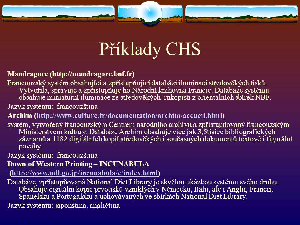 Příklady CHS Mandragore (http://mandragore.bnf.fr) Francouzský systém obsahující a zpřístupňující databázi iluminací středověkých tisků. Vytvořila, sp