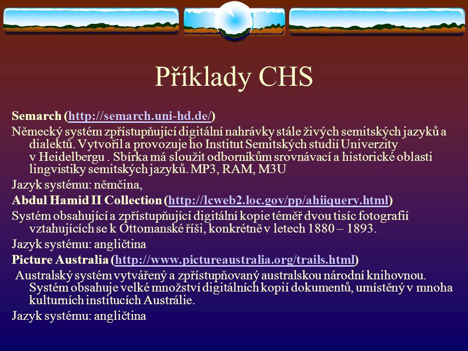 Příklady CHS Semarch (http://semarch.uni-hd.de/)http://semarch.uni-hd.de/ Německý systém zpřístupňující digitální nahrávky stále živých semitských jaz
