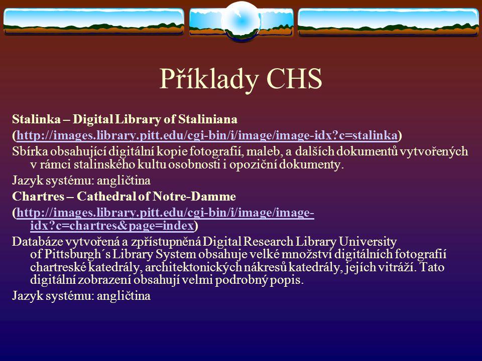 Příklady CHS Stalinka – Digital Library of Staliniana (http://images.library.pitt.edu/cgi-bin/i/image/image-idx?c=stalinka)http://images.library.pitt.