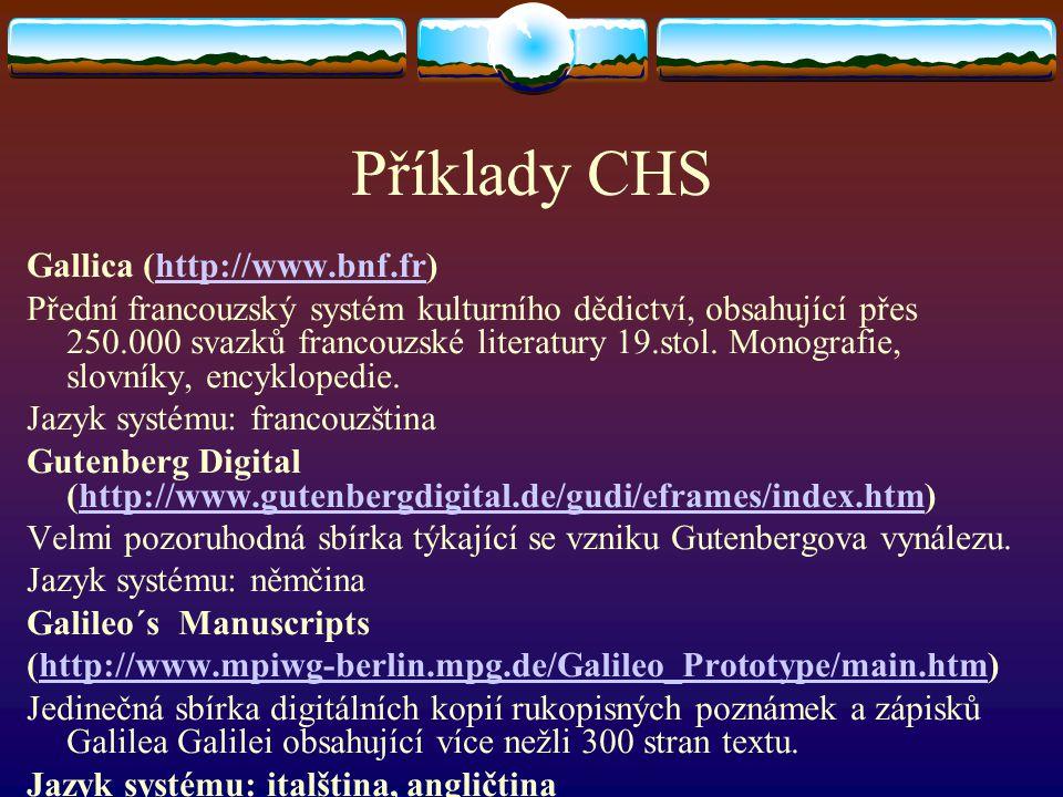 Příklady CHS Gallica (http://www.bnf.fr)http://www.bnf.fr Přední francouzský systém kulturního dědictví, obsahující přes 250.000 svazků francouzské li