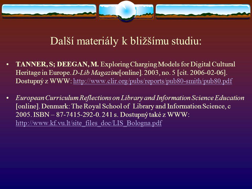 Další materiály k bližšímu studiu: TANNER, S; DEEGAN, M. Exploring Charging Models for Digital Cultural Heritage in Europe. D-Lib Magazine[online]. 20