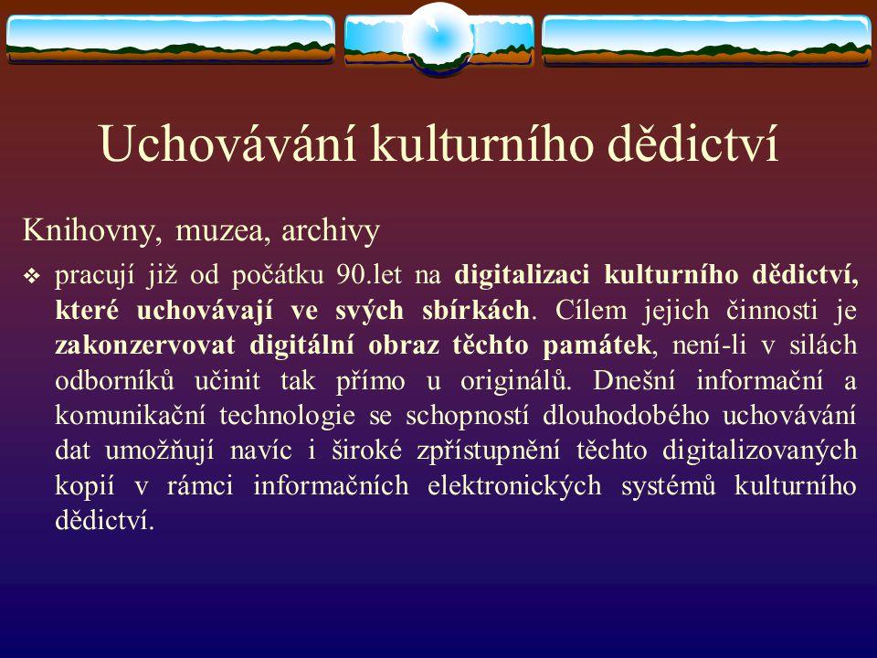 Uchovávání kulturního dědictví Knihovny, muzea, archivy  pracují již od počátku 90.let na digitalizaci kulturního dědictví, které uchovávají ve svých