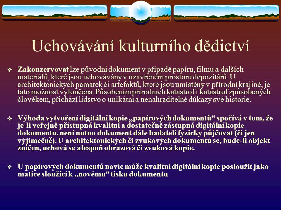 Uchovávání kulturního dědictví  Zakonzervovat lze původní dokument v případě papíru, filmu a dalších materiálů, které jsou uchovávány v uzavřeném pro