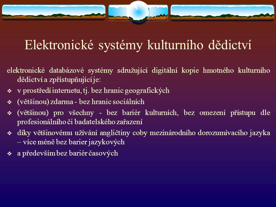 Elektronické systémy kulturního dědictví elektronické databázové systémy sdružující digitální kopie hmotného kulturního dědictví a zpřístupňující je: